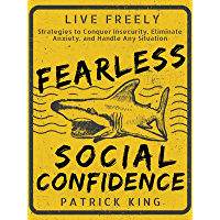 Fearless Social Confidence: Strategies to Conquer Insecurity, Eliminate Anxiety, and Handle Any Situation - How to Live and Speak Freely!