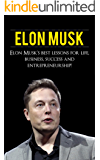 Elon Musk: Elon Musk's Best Lessons for Life, Business, Success and Entrepreneurship (English Edition)