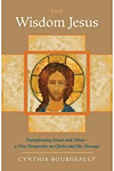 The Wisdom Jesus: Transforming Heart and Mind--A New Perspective on Christ and His Message Kindle Edition