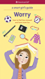 A Smart Girl's Guide: Worry: How to Feel Less Stressed and Have More Fun (American Girl)
