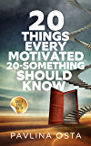 20 Things Every Motivated 20-Something Should Know
