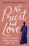 No Priest but Love: The Secret Diaries of Miss Anne Lister 1824-1826 (English Edition)