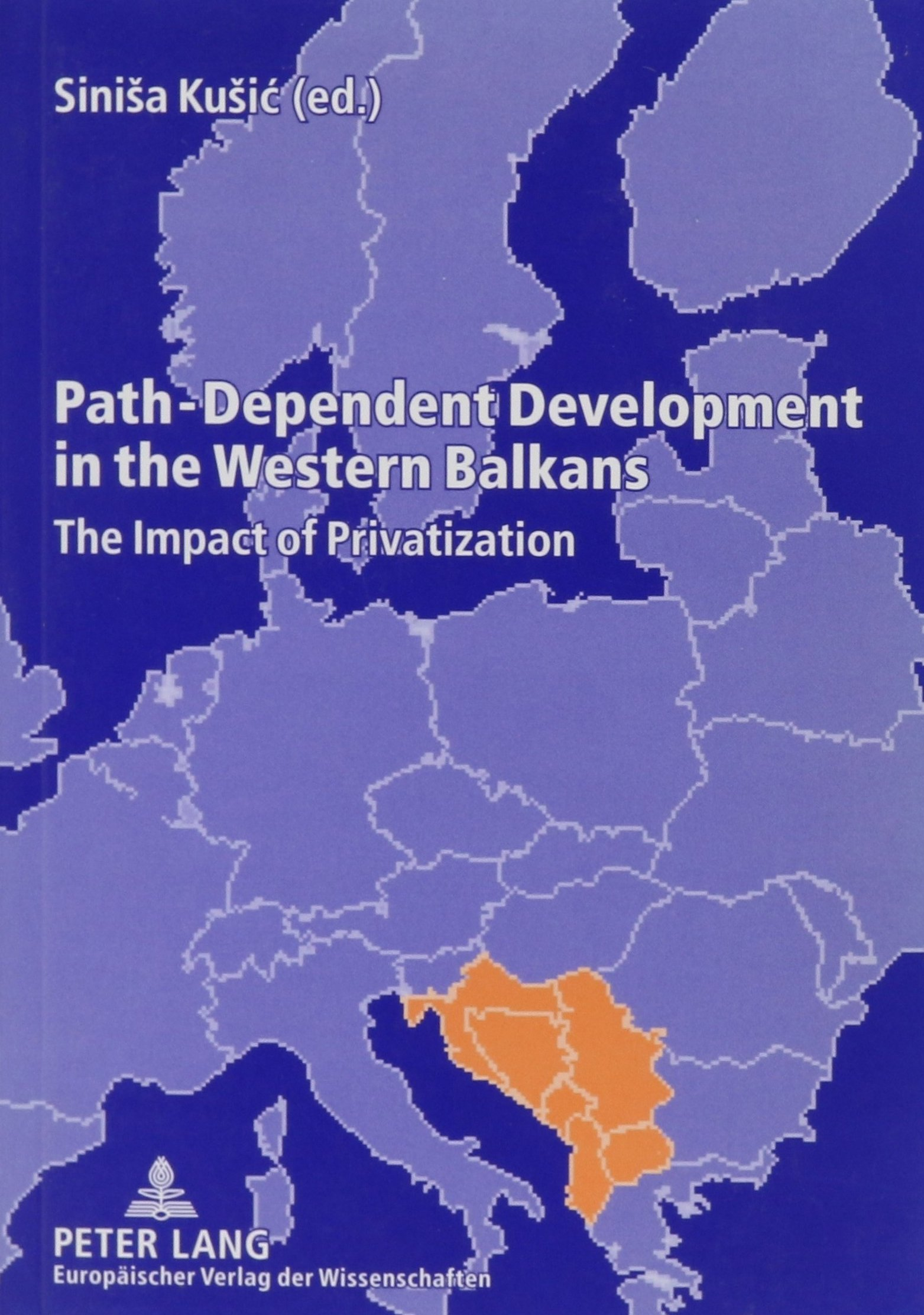 Path-Dependent Development in the Western Balkans: The Impact of Privatization by Peter Lang Publishing