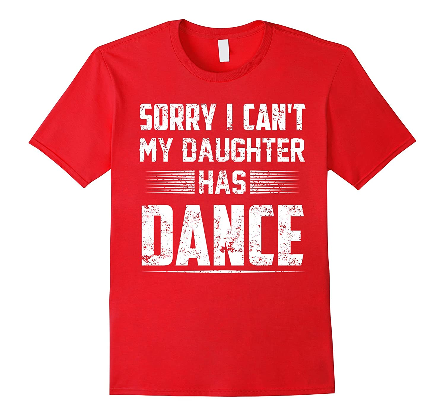 I Cant My Daughter Has Dance T-Shirt Dance Mom Gift-Vaci