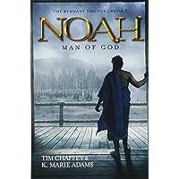 Noah: Man of God (The Remnant Trilogy - Book 3)