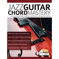 Jazz Guitar Chord Mastery: A Practical, Musical Guide to All Chord Structures, Voicings and Inversions (Guitar Chords in… book cover