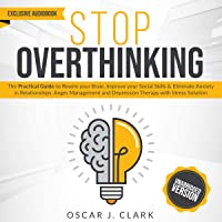 Stop Overthinking: The Practical Guide to Rewire Your Brain, Improve Your Social Skills and Eliminate Anxiety in…