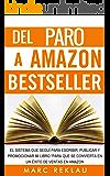 Del Paro a Amazon Bestseller: El sistema que seguí para escribir, publicar y promocionar mi libro para que se convierta en un éxito de ventas en Amazon (Spanish Edition)