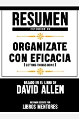 Resumen Extendido De Organizate Con Eficacia (Getting Things Done) – Basado En El Libro De David Allen (Spanish Edition) Kindle Edition