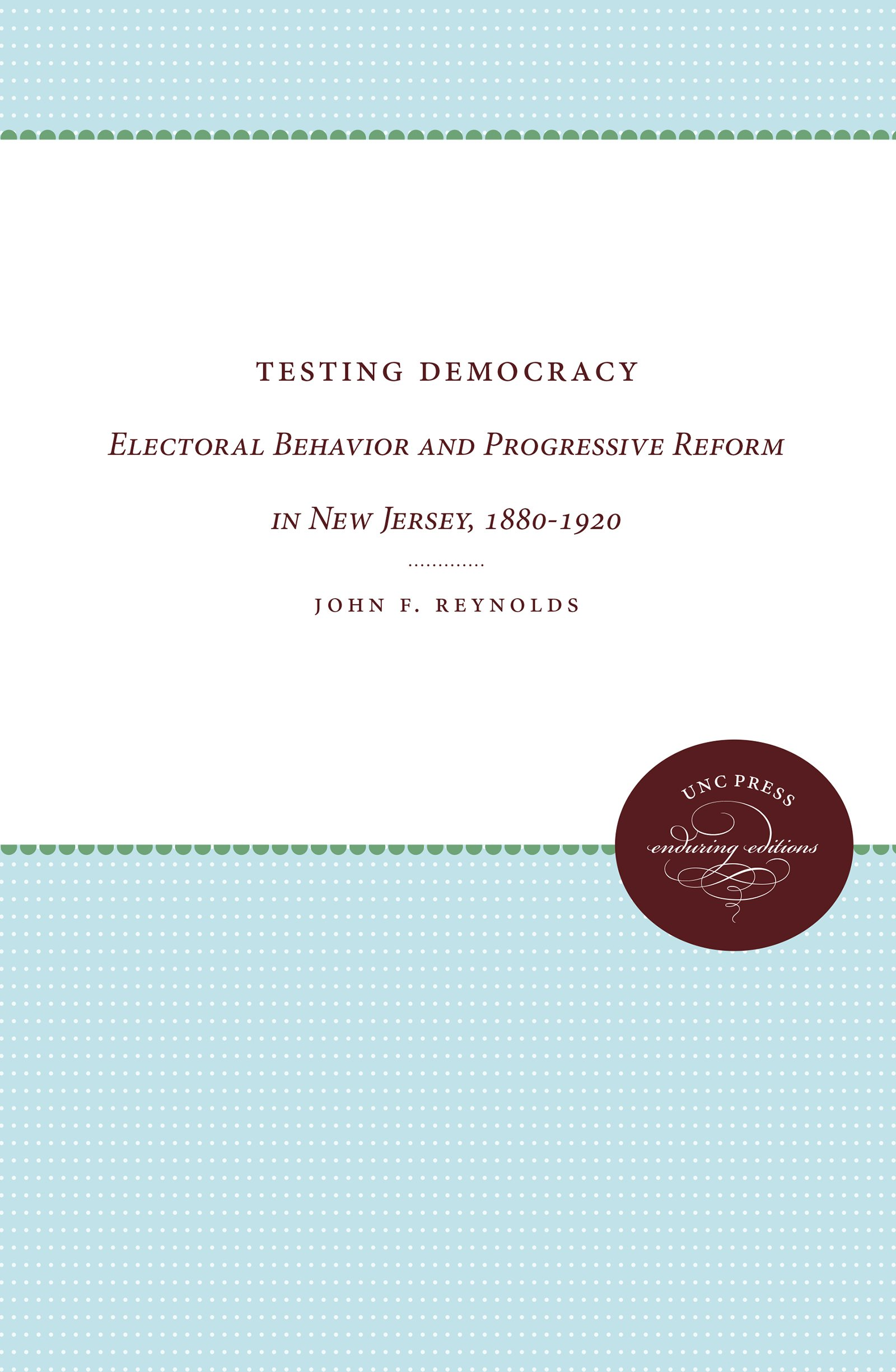 Download Testing Democracy: Electoral Behavior and Progressive Reform in New Jersey, 1880-1920 ebook