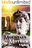 The Mountain Mother Cipher (The Arkana Archaeology Mystery Series Book 2)
