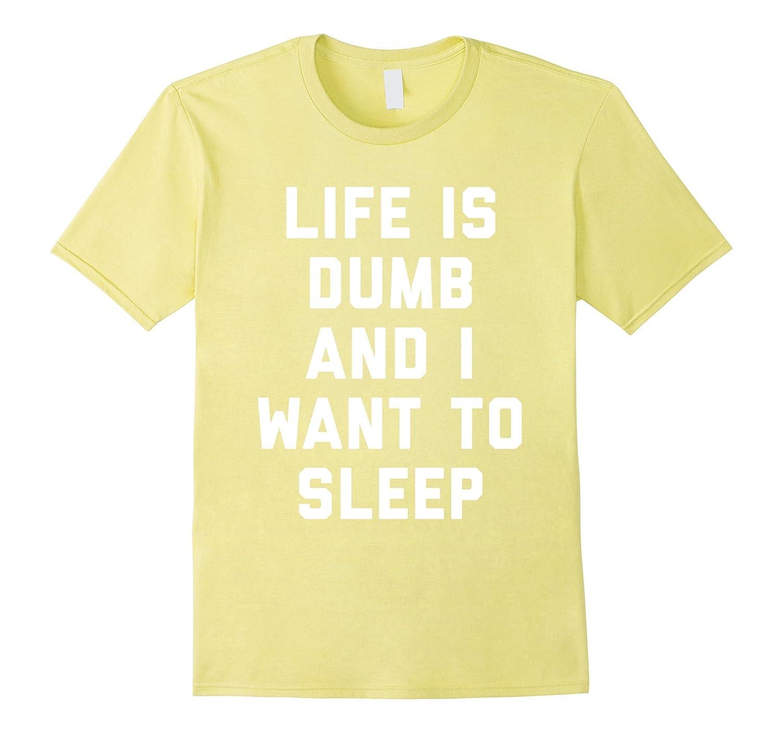 Life Is Dumb And I Want To Sleep T-Shirt-Vaci