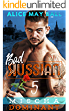 Mischa Dominant: An Over The Top Alpha Dominant older man younger woman insta-love romance (Bad Russian Book 5)