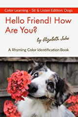 Hello Friend!  How Are You? - Color Learning Sit & Listen Edition: Dogs: A Rhyming Color Identification Book (Hello Friends Colors: Dogs 2) Kindle Edition
