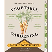 The Timber Press Guide to Vegetable Gardening in the Pacific Northwest: A Timber Press Guide