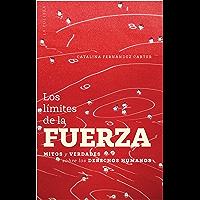 Los límites de la fuerza: Mitos y verdades sobre derechos humanos (Spanish Edition)