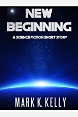 New Beginning: A Science Fiction Short Story Kindle Edition