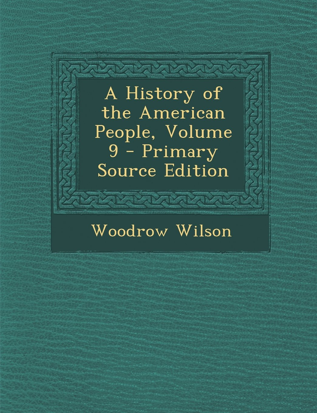 Read Online A History of the American People, Volume 9 - Primary Source Edition PDF