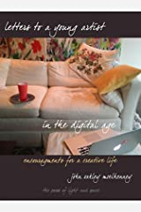 Letters to a Young Artist in the Digital Age: Encouragements for a creative life Kindle Edition