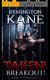 Taken! - Breakout! (A Taken! Novel Book 4)