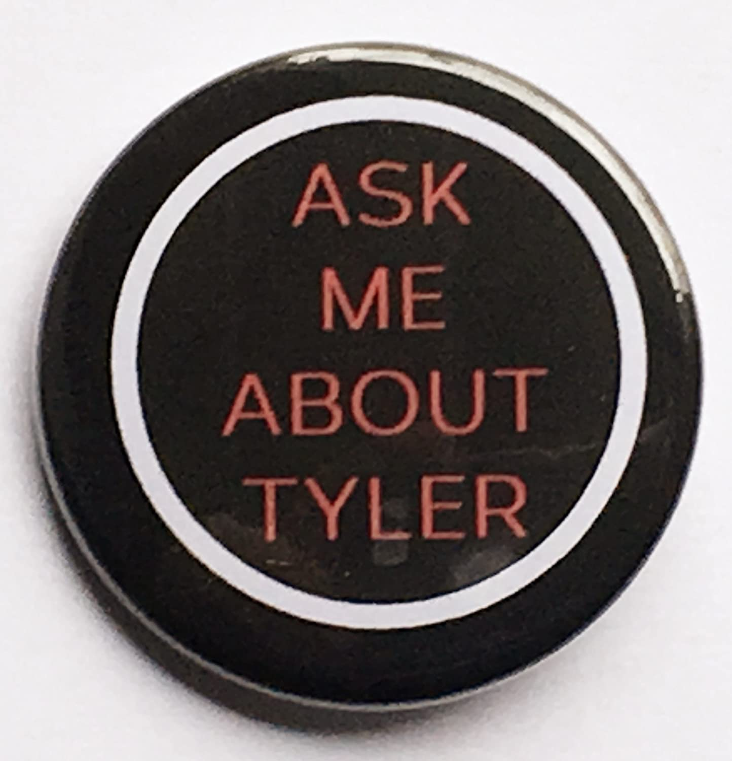 Ask Me About Tyler 1.75in Pinback Button
