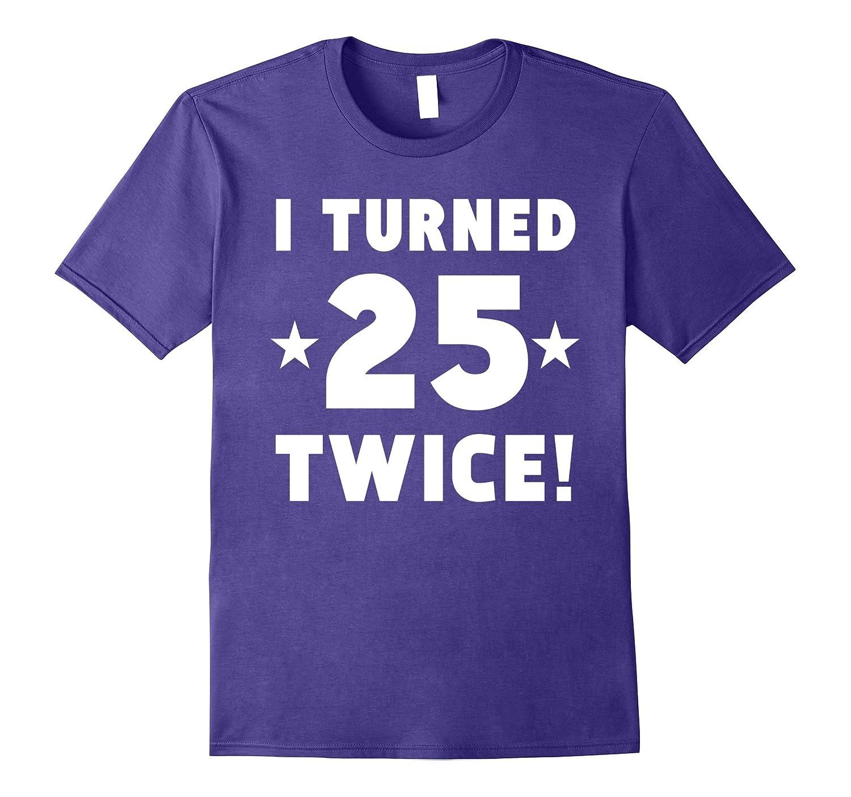 I Turned 25 Twice Funny 50th Birthday T-Shirt-Vaci