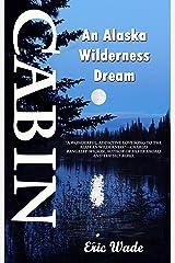Cabin: An Alaska Wilderness Dream Kindle Edition