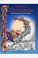 Santa's Christmas: Grayscale Adult Coloring Book Paperback
