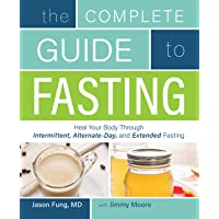 The Complete Guide to Fasting: Heal Your Body Through Intermittent, Alternate-Day...