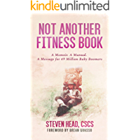 Not Another Fitness Book: A Memoir. A Manual. A Message for 49 Million Baby Boomers.