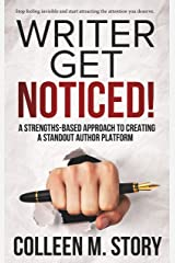 Writer Get Noticed!: A Strengths-Based Approach to Creating a Standout Author Platform Kindle Edition