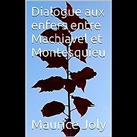 Dialogue aux enfers entre Machiavel et Montesquieu (French Edition)