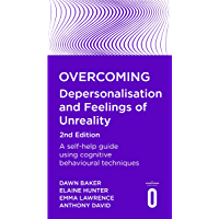 Overcoming Depersonalisation and Feelings of Unreality, 2nd Edition: A self-help guide using cognitive behavioural techniques (Overcoming Books) (English Edition)