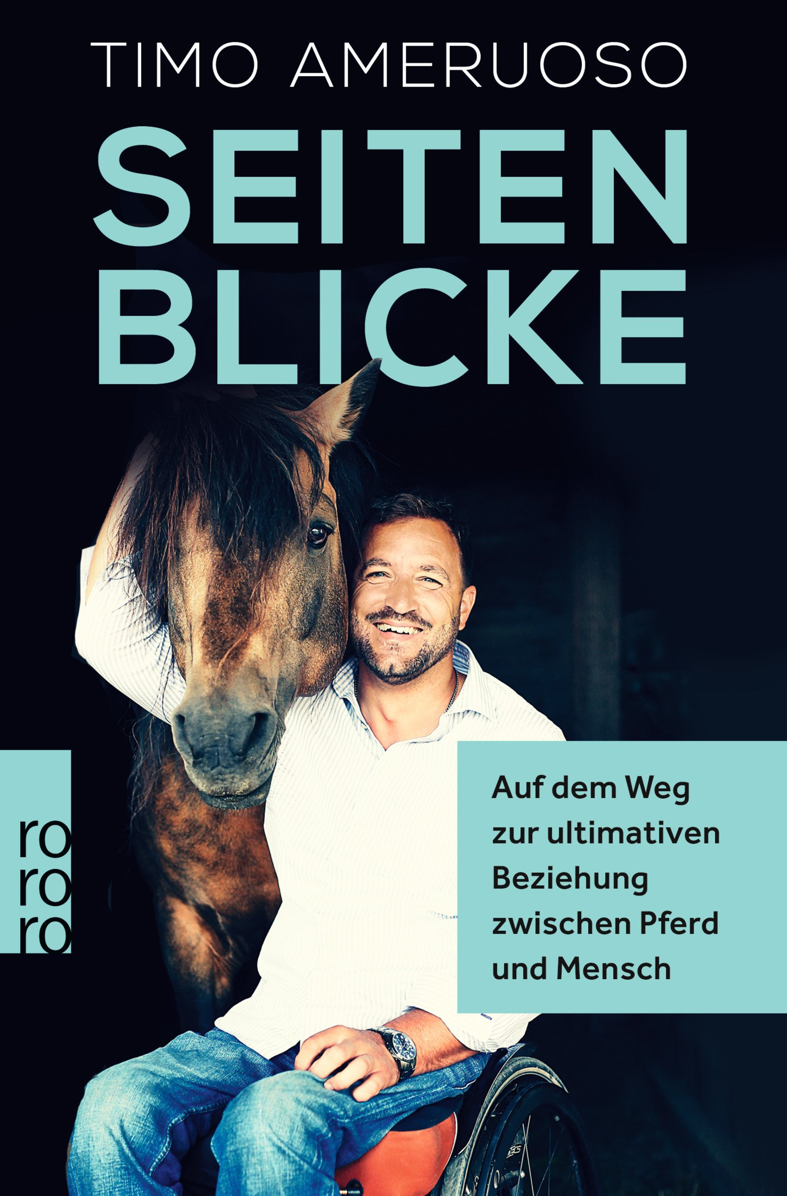 Seitenblicke: Auf dem Weg zur ultimativen Beziehung zwischen Pferd und Mensch Taschenbuch – 24. April 2018 Timo Ameruoso Rowohlt Taschenbuch 3499606666 Pferdesport