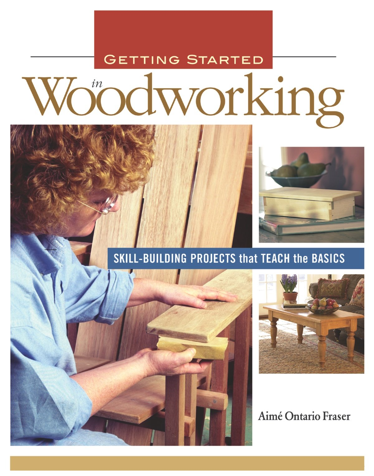Getting Started In Woodworking Skill Building Projects That
