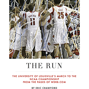 The Run: The University of Louisville's March to the NCAA Championship from the Pages of WDRB.com