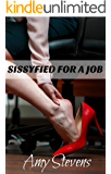 SISSYFIED FOR A JOB: My Wife Turned Me Into A Sissy Secretary