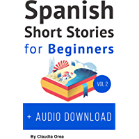 Spanish: Short Stories for Beginners + Audio Download Volume 2: Improve your reading and listening skills in Spanish…