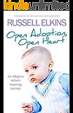 Open Adoption, Open Heart (part 1): An Adoptive Father's Inspiring True Story (Open Adoption, Open Heart Series)