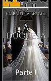 A Duquesa: Parte I