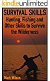 Survival Skills: Hunting, Fishing and Other Skills to Survive the Wilderness: (Survival Guide, Survival Gear)