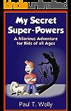 Adventure Books: My Secret Super-Powers. A hilarious Adventure Book for Children (Adventure Books for Kids: My Secret Super-Powers, Supereroes and Adventures 1)