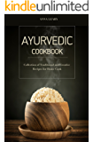 Ayurvedic Cookbook: Collection of Traditional and Creative Recipes for Home Cook (English Edition)