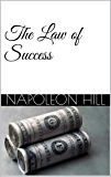 The Law of Success: The Original: How to Become Truly Successful