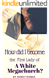 How Did I Become the First Lady of a White Megachurch?: A Christian Romance
