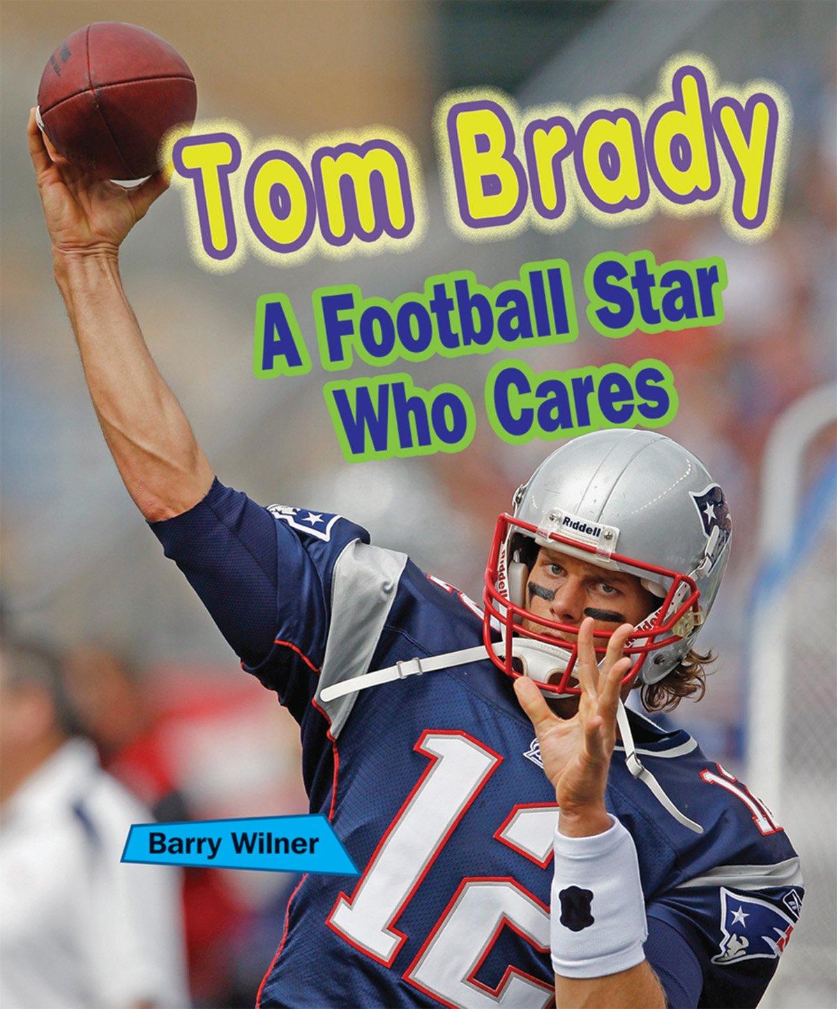 Read Online Tom Brady: A Football Star Who Cares (Sports Stars Who Care) PDF
