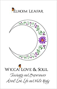 Wicca! Love & Soul: Teachings and Experiences About Love, Life and White Magic