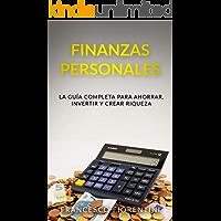Finanzas Personales: La guía completa para ahorrar, invertir y crear riqueza
