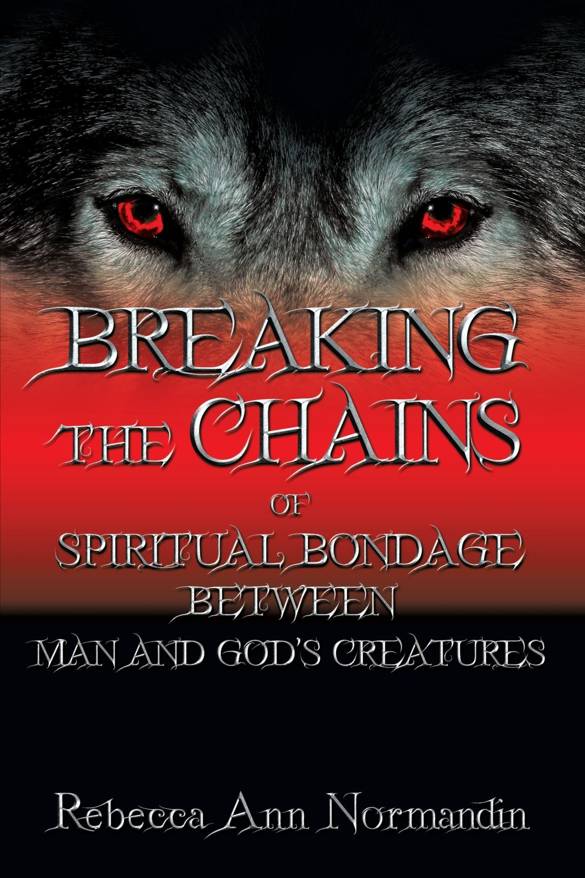 Breaking the Chains: Of Spiritual Bondage Between Man and Gods Creatures PDF