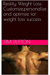 Reality Weight Loss: Customize,personalize and optimize for weight loss success Kindle Edition